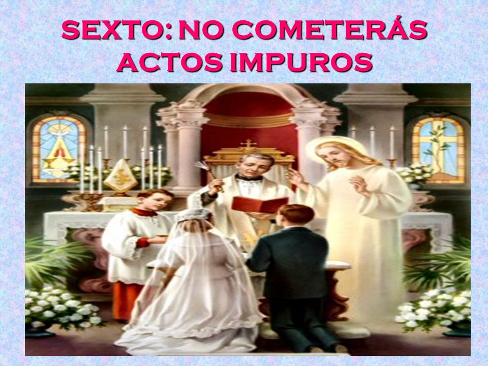 SEXTO: NO COMETERÁS ACTOS IMPUROS