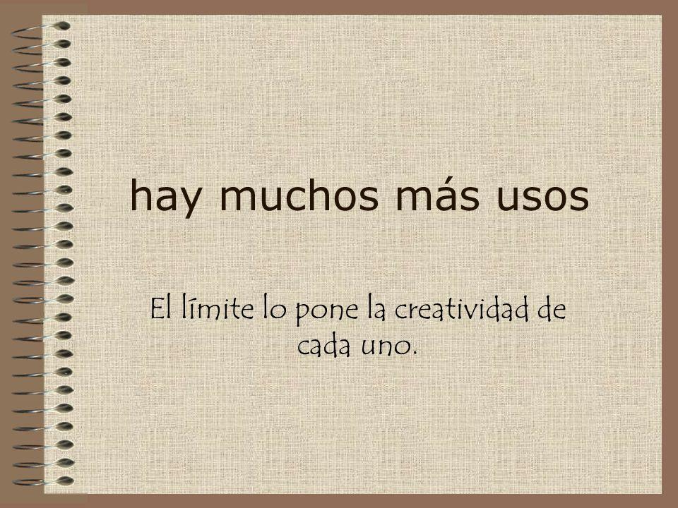 El límite lo pone la creatividad de cada uno.