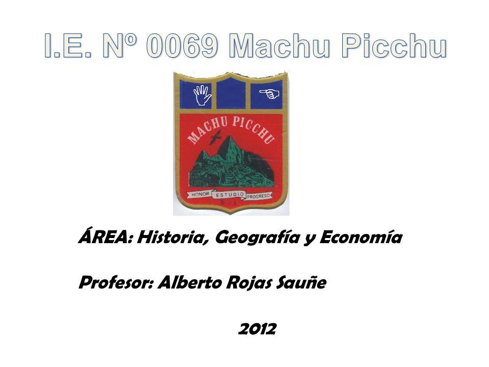 I.E. Nº 0069 Machu Picchu ÁREA: Historia, Geografía y Economía