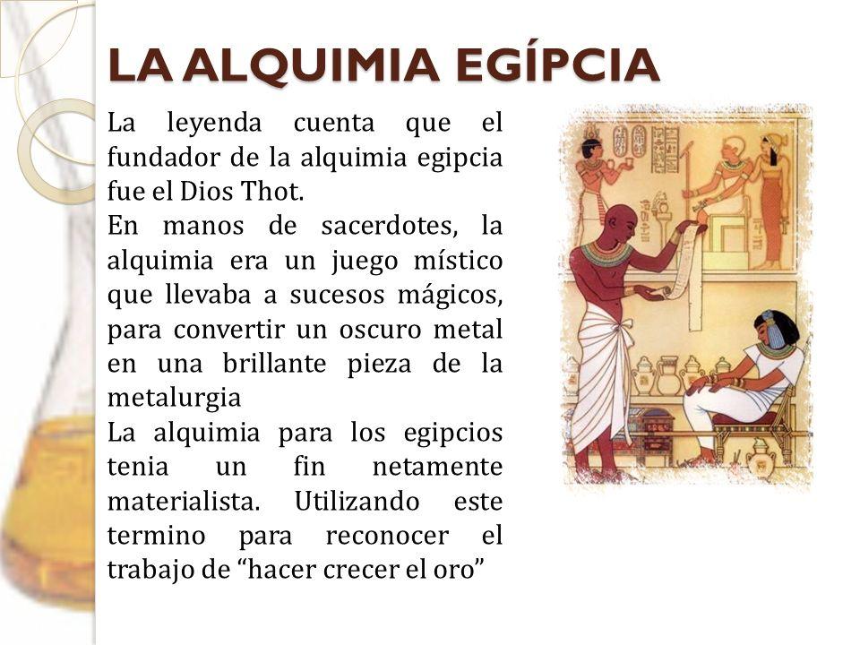 LA ALQUIMIA EGÍPCIALa leyenda cuenta que el fundador de la alquimia egipcia fue el Dios Thot.