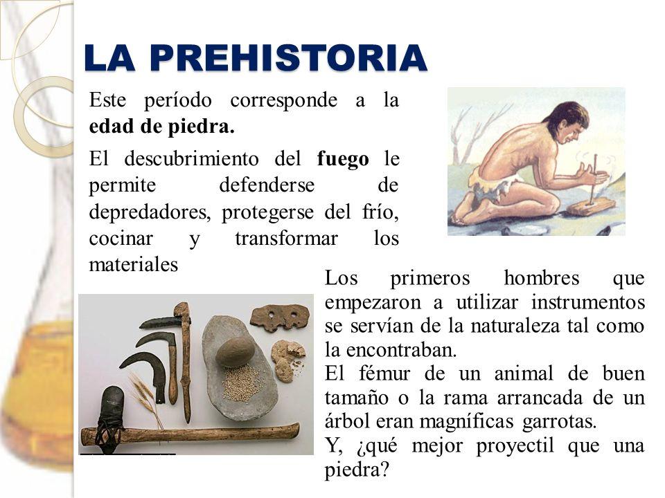 LA PREHISTORIA Este período corresponde a la edad de piedra.