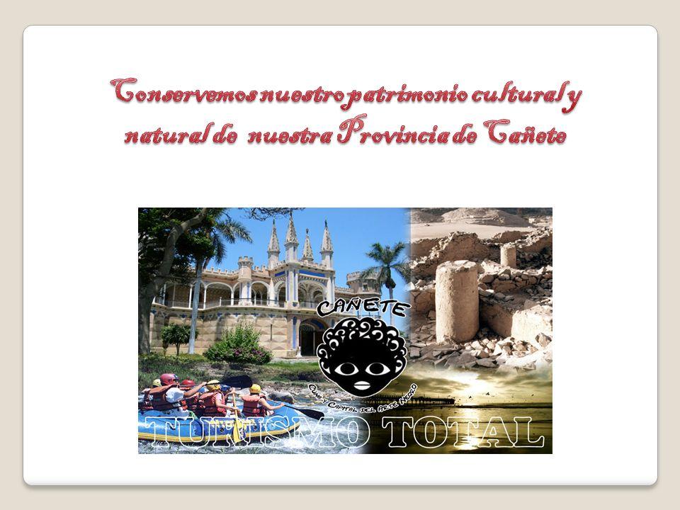 Conservemos nuestro patrimonio cultural y natural de nuestra Provincia de Cañete