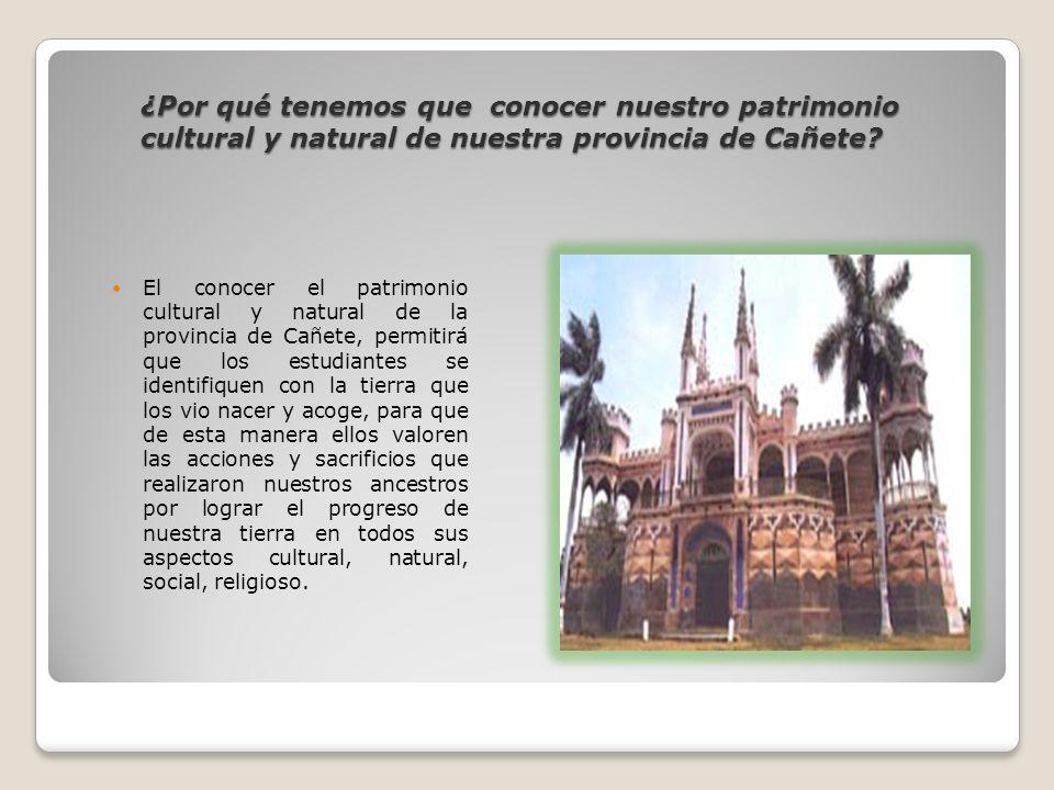 ¿Por qué tenemos que conocer nuestro patrimonio cultural y natural de nuestra provincia de Cañete