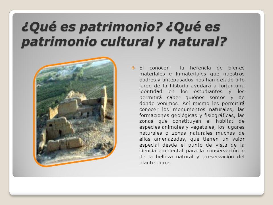 ¿Qué es patrimonio ¿Qué es patrimonio cultural y natural