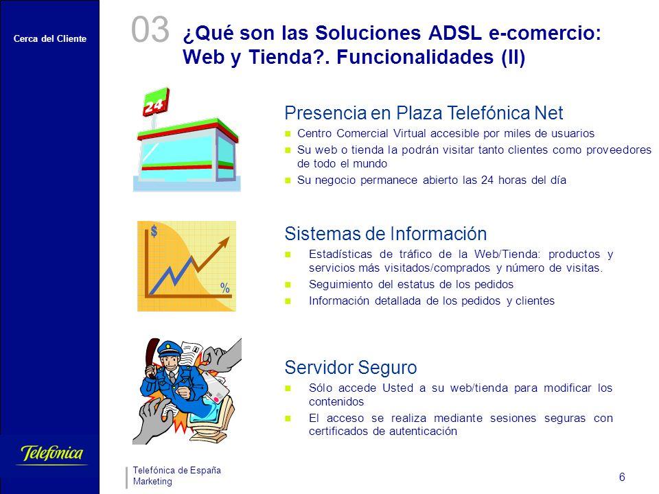03 ¿Qué son las Soluciones ADSL e-comercio: Web y Tienda . Funcionalidades (II) Presencia en Plaza Telefónica Net.