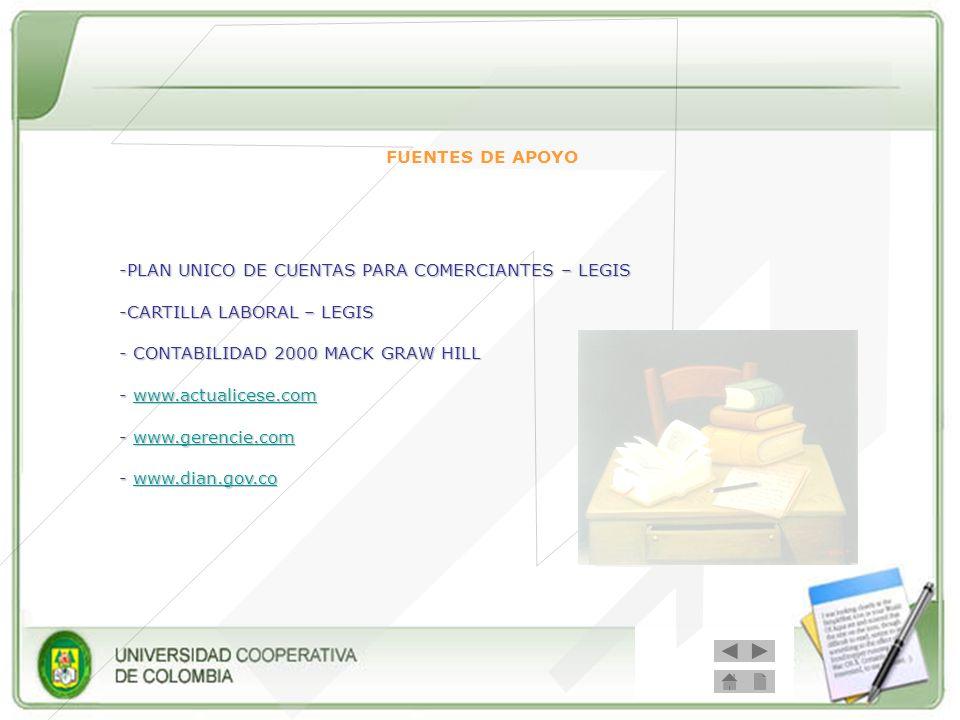 FUENTES DE APOYO PLAN UNICO DE CUENTAS PARA COMERCIANTES – LEGIS. -CARTILLA LABORAL – LEGIS. - CONTABILIDAD 2000 MACK GRAW HILL.
