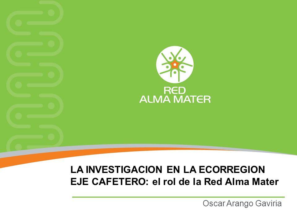 LA INVESTIGACION EN LA ECORREGION EJE CAFETERO: el rol de la Red Alma Mater