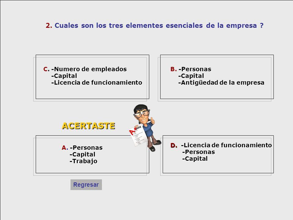 ACERTASTE 2. Cuales son los tres elementes esenciales de la empresa