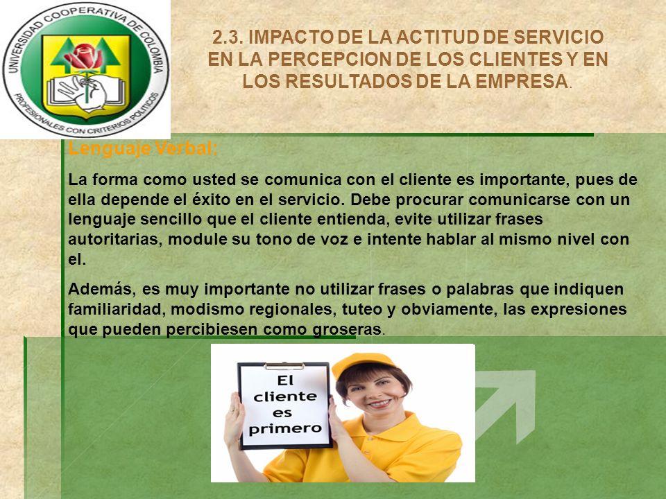 2.3. IMPACTO DE LA ACTITUD DE SERVICIO EN LA PERCEPCION DE LOS CLIENTES Y EN LOS RESULTADOS DE LA EMPRESA.