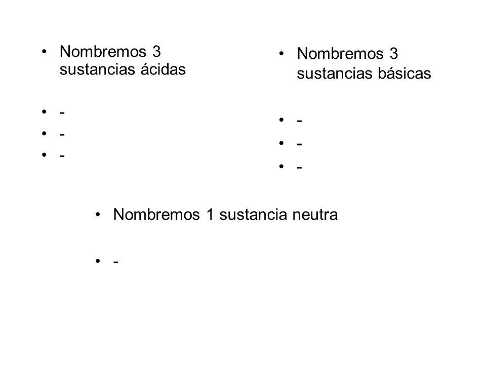 Nombremos 3 sustancias ácidas
