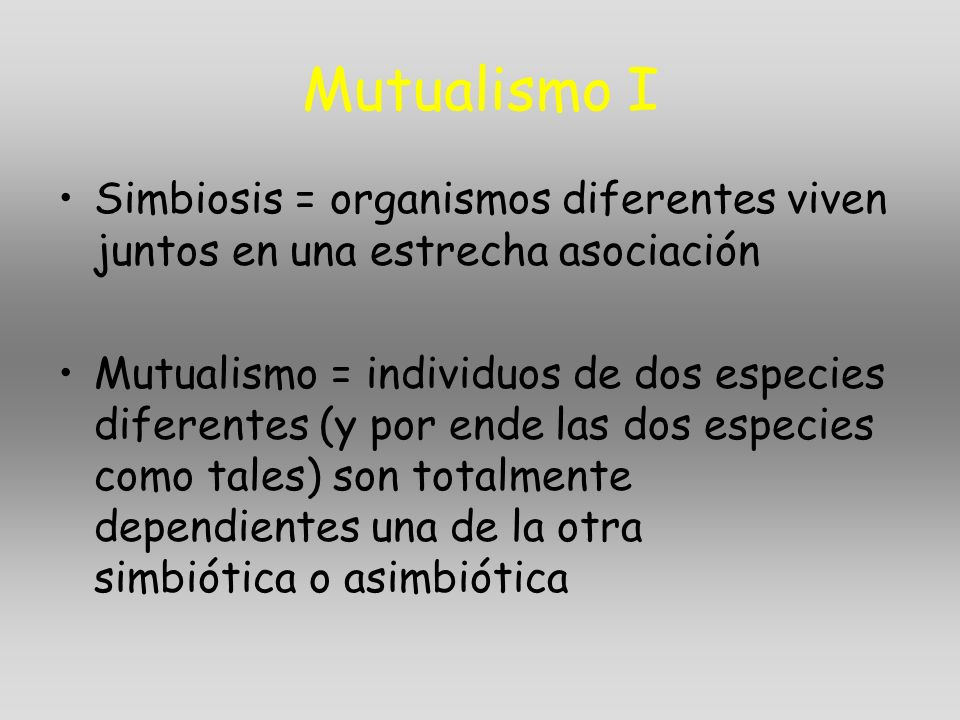 Mutualismo I Simbiosis = organismos diferentes viven juntos en una estrecha asociación.