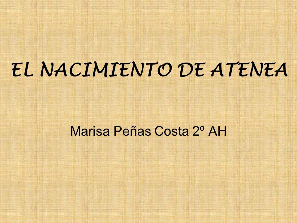 EL NACIMIENTO DE ATENEA Marisa Peñas Costa 2º AH
