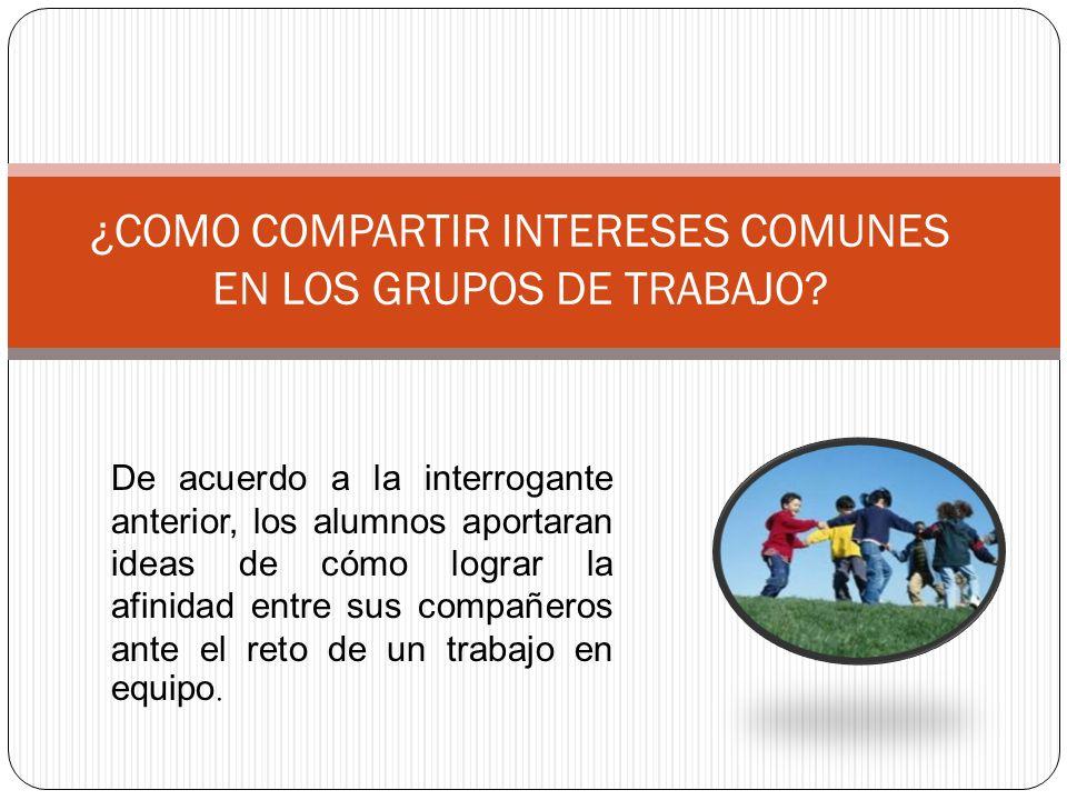 ¿COMO COMPARTIR INTERESES COMUNES EN LOS GRUPOS DE TRABAJO