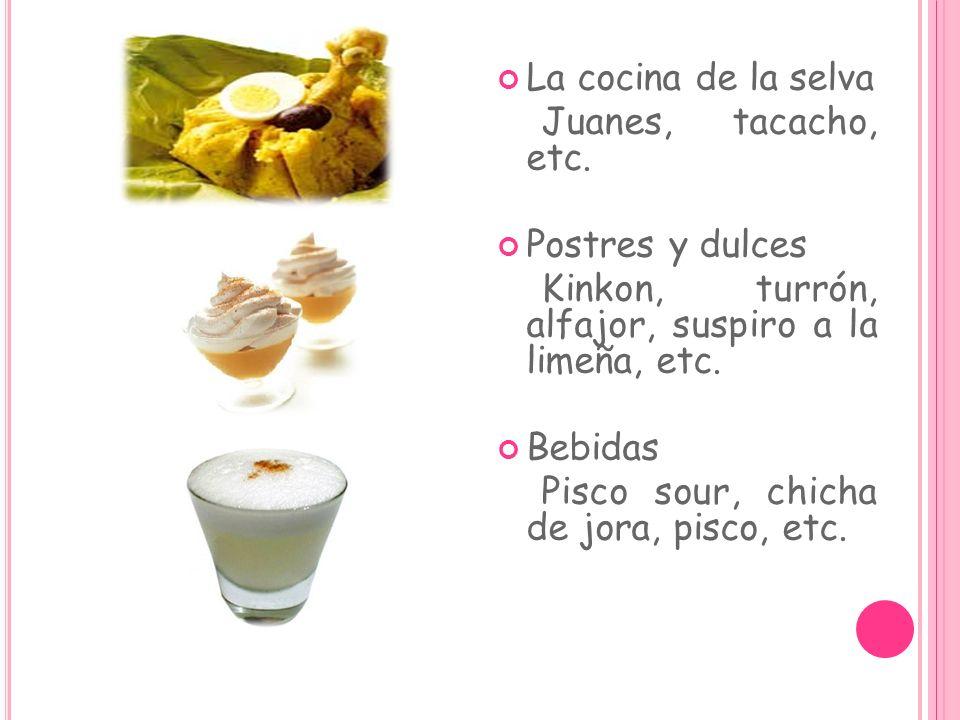 La cocina de la selva Juanes, tacacho, etc. Postres y dulces. Kinkon, turrón, alfajor, suspiro a la limeña, etc.