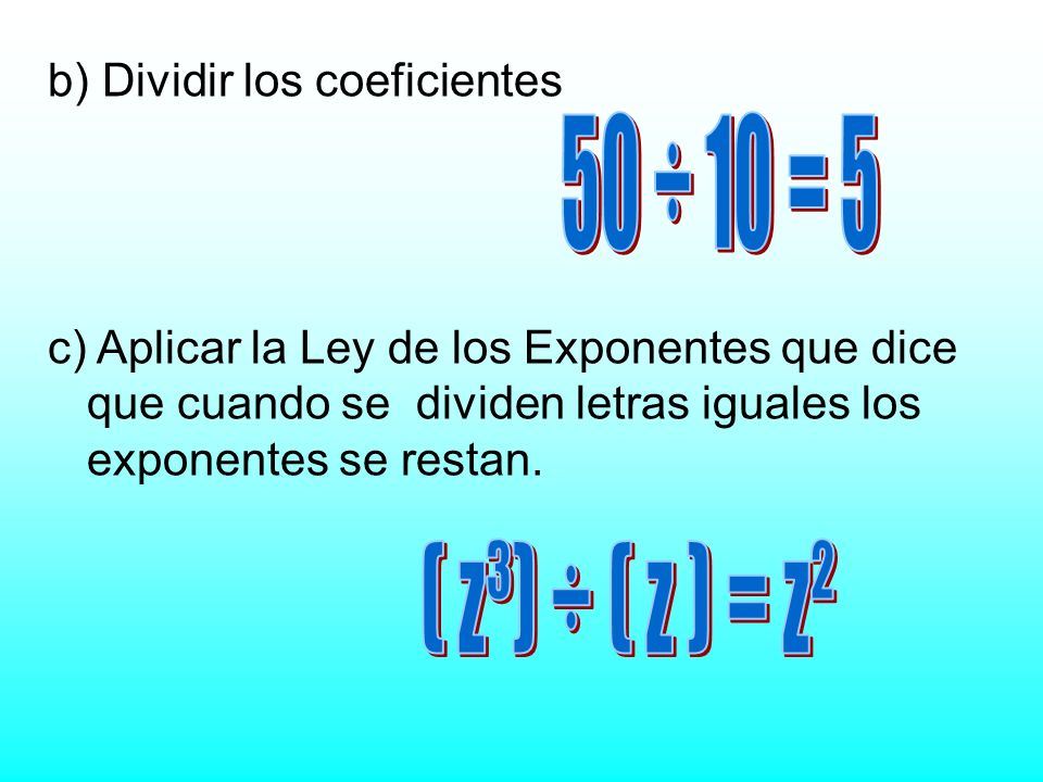 50 ÷ 10 = 5 ( z³) ÷ ( z ) = z² b) Dividir los coeficientes