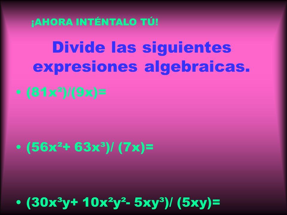 Divide las siguientes expresiones algebraicas.