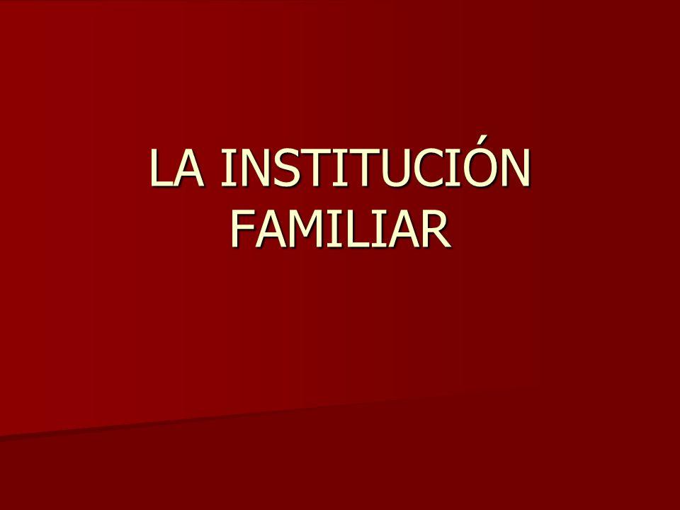 LA INSTITUCIÓN FAMILIAR