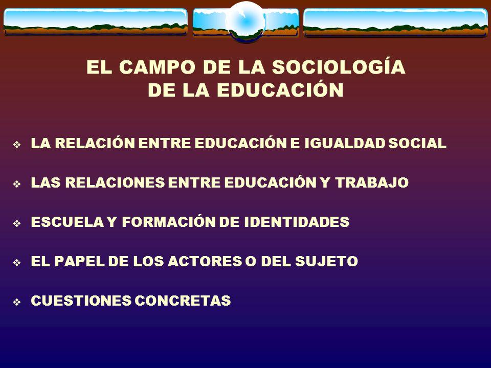 EL CAMPO DE LA SOCIOLOGÍA DE LA EDUCACIÓN