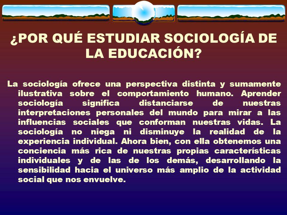 ¿POR QUÉ ESTUDIAR SOCIOLOGÍA DE LA EDUCACIÓN