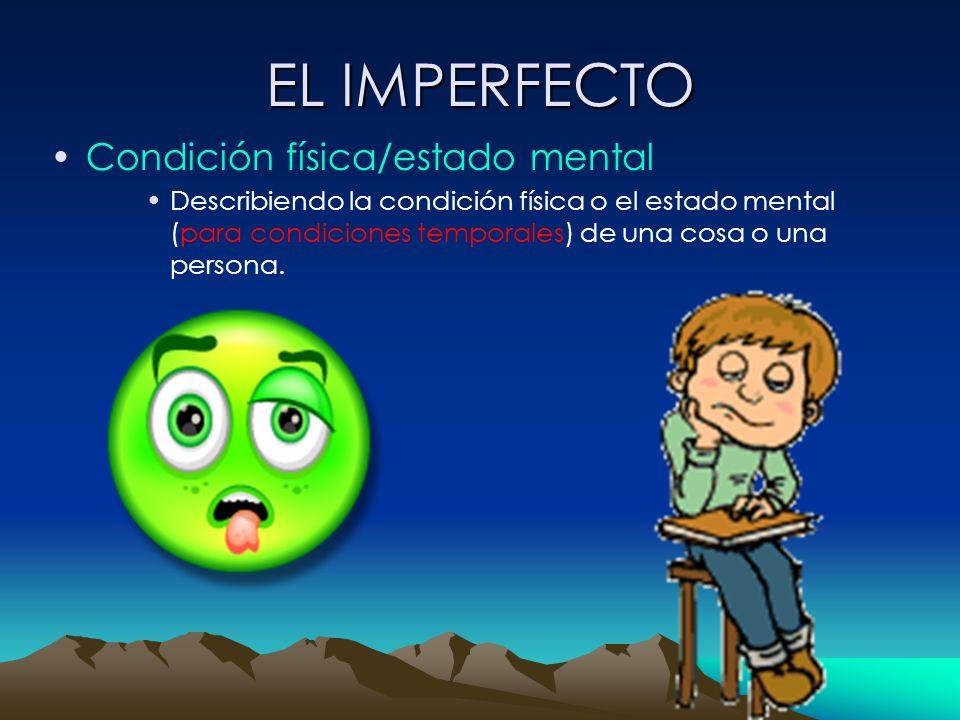 EL IMPERFECTO Condición física/estado mental