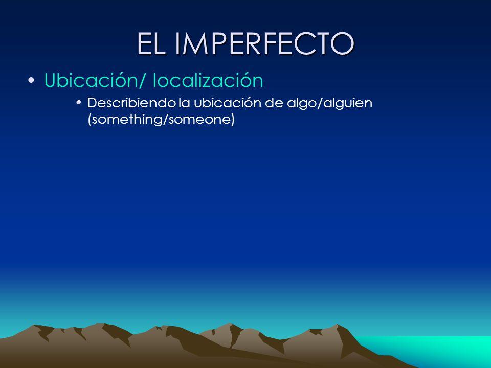 EL IMPERFECTO Ubicación/ localización