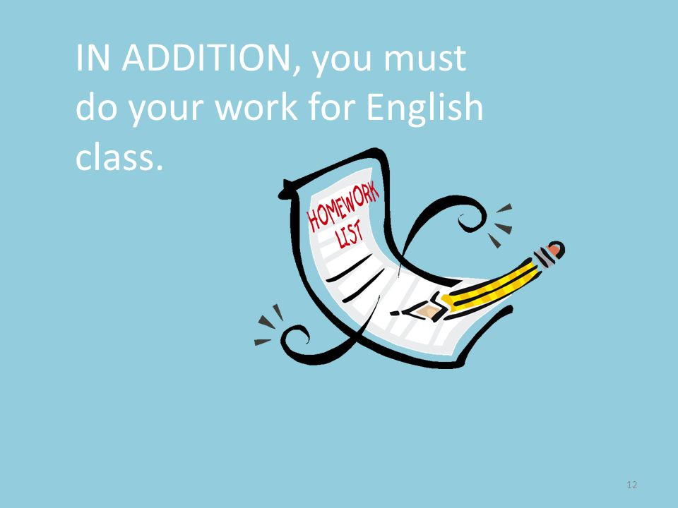 IN ADDITION, you must do your work for English class.