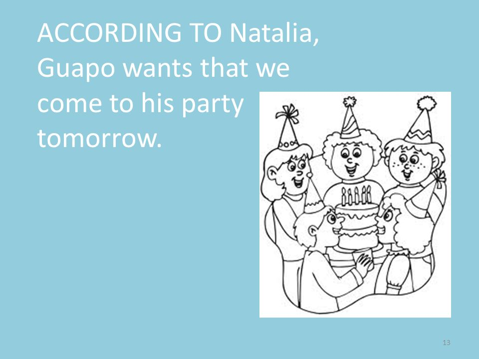 ACCORDING TO Natalia, Guapo wants that we come to his party tomorrow.