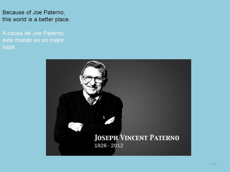 Because of Joe Paterno, this world is a better place.