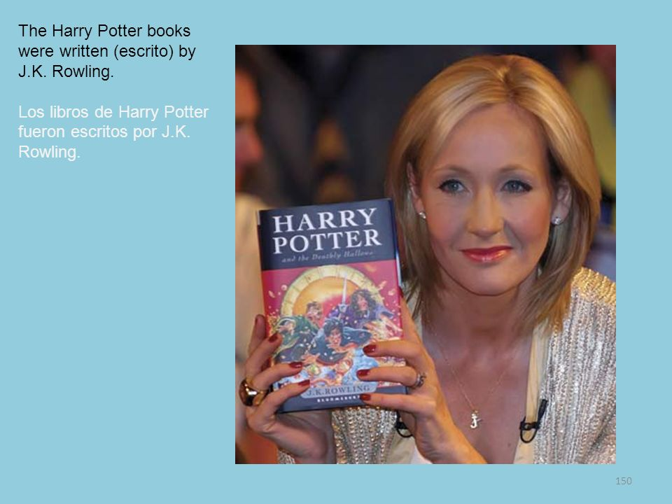 The Harry Potter books were written (escrito) by J.K. Rowling.