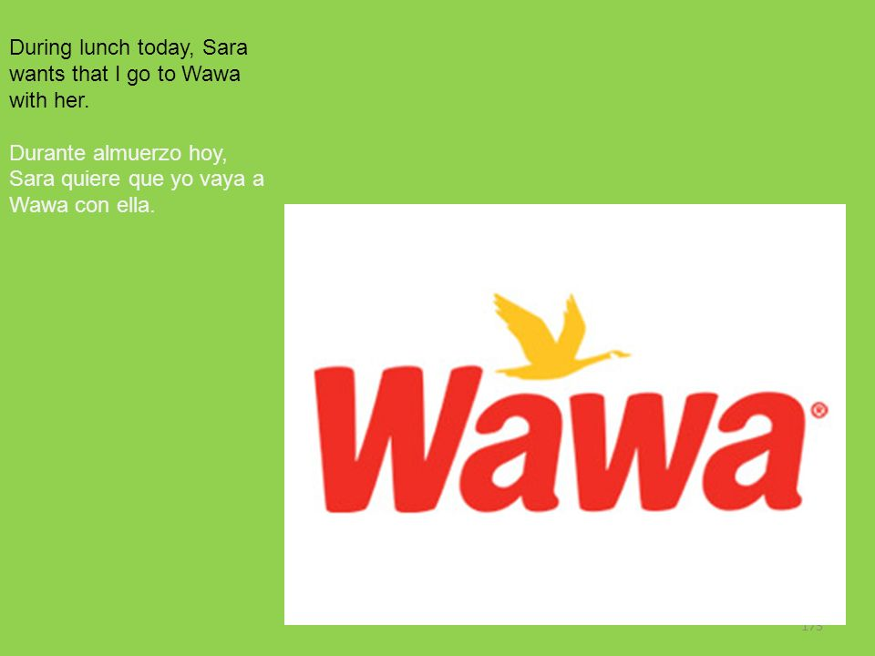 During lunch today, Sara wants that I go to Wawa with her.