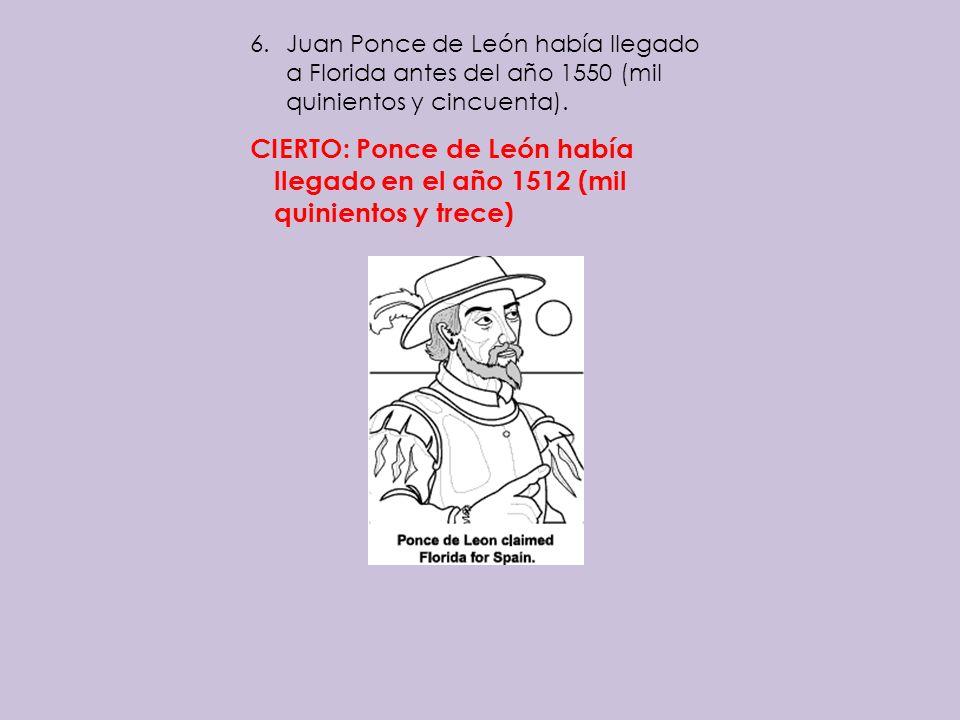 Juan Ponce de León había llegado a Florida antes del año 1550 (mil quinientos y cincuenta).