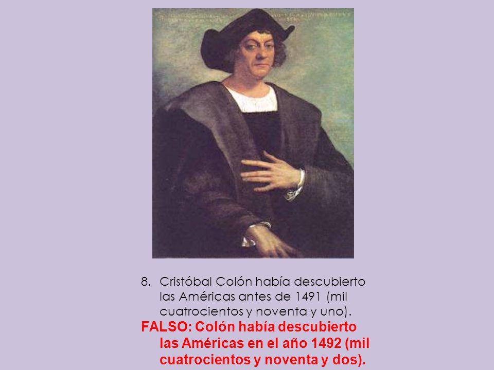 Cristóbal Colón había descubierto las Américas antes de 1491 (mil cuatrocientos y noventa y uno).
