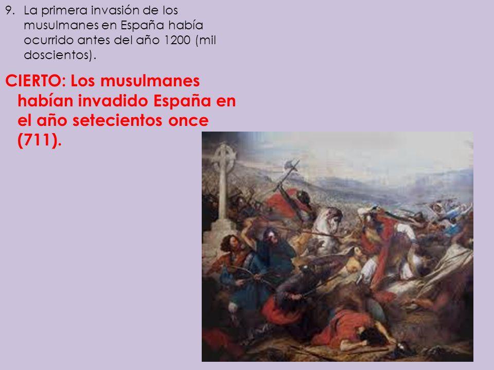 La primera invasión de los musulmanes en España había ocurrido antes del año 1200 (mil doscientos).