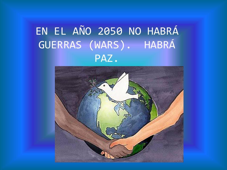 EN EL AÑO 2050 NO HABRÁ GUERRAS (WARS). HABRÁ PAZ.