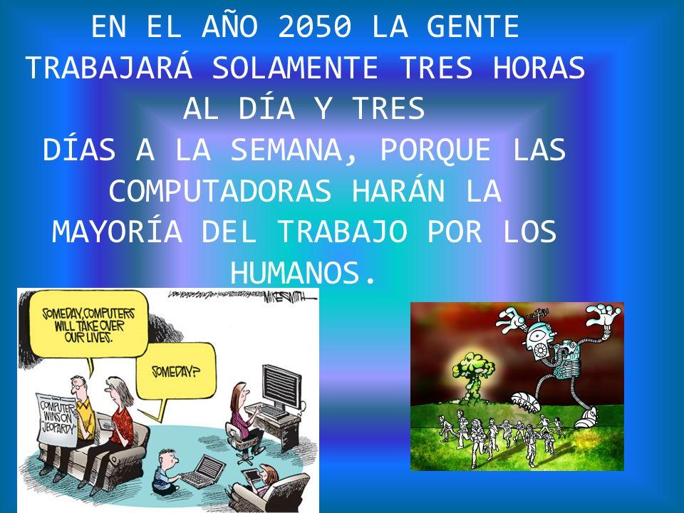 EN EL AÑO 2050 LA GENTE TRABAJARÁ SOLAMENTE TRES HORAS AL DÍA Y TRES