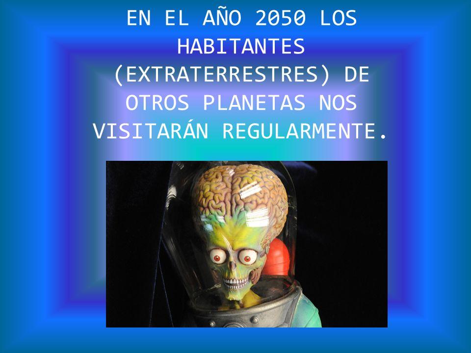 EN EL AÑO 2050 LOS HABITANTES (EXTRATERRESTRES) DE OTROS PLANETAS NOS