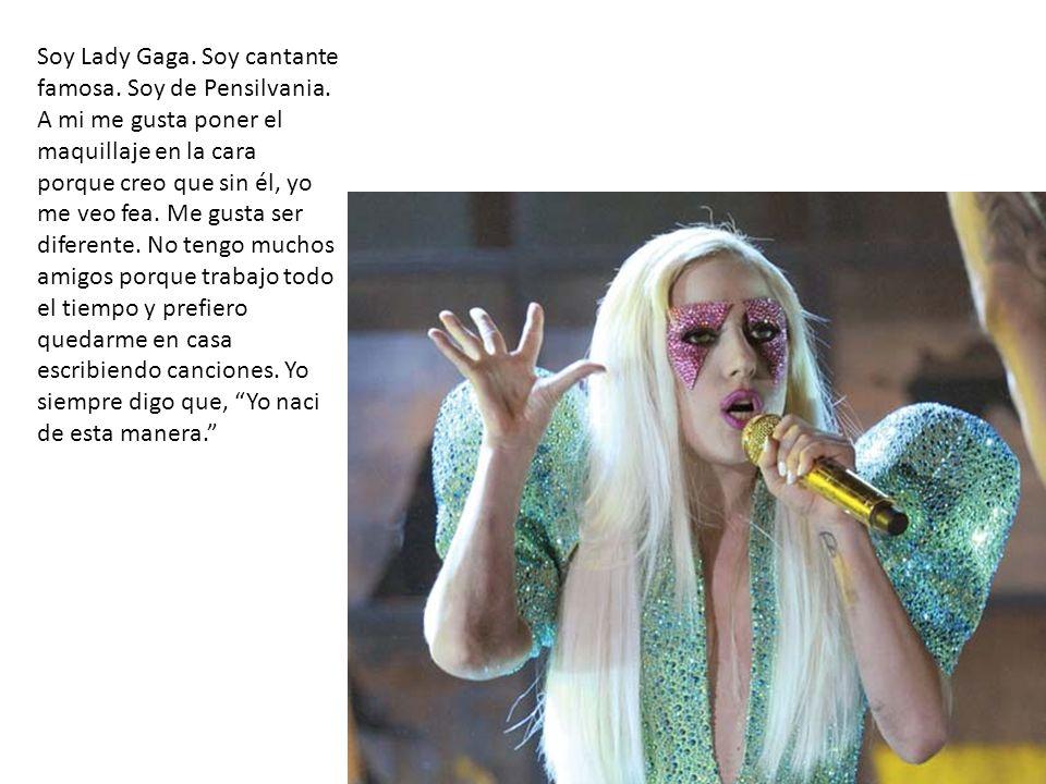 Soy Lady Gaga. Soy cantante famosa. Soy de Pensilvania