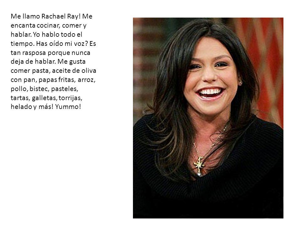 Me llamo Rachael Ray. Me encanta cocinar, comer y hablar