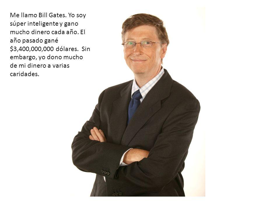 Me llamo Bill Gates. Yo soy súper inteligente y gano mucho dinero cada año.