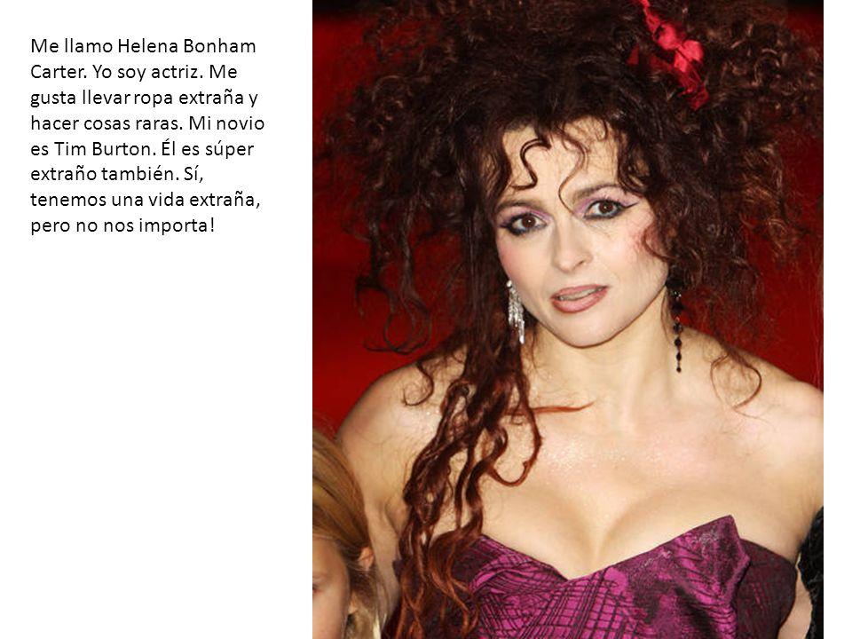 Me llamo Helena Bonham Carter. Yo soy actriz