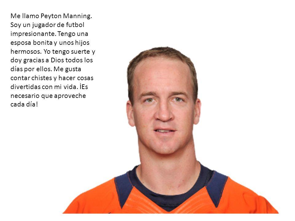 Me llamo Peyton Manning. Soy un jugador de futbol impresionante