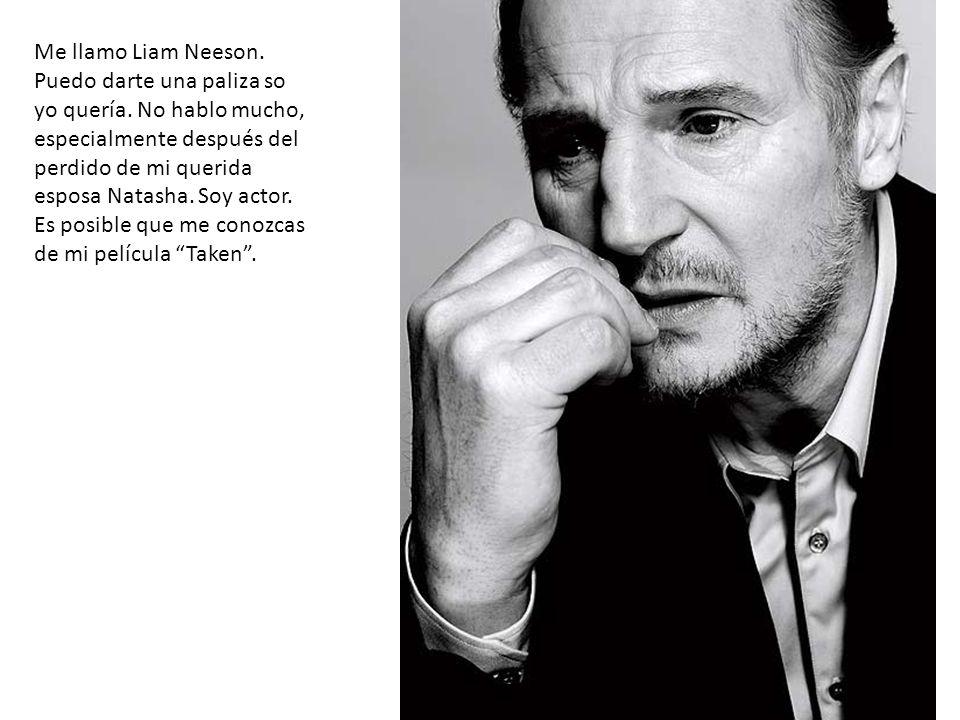 Me llamo Liam Neeson. Puedo darte una paliza so yo quería