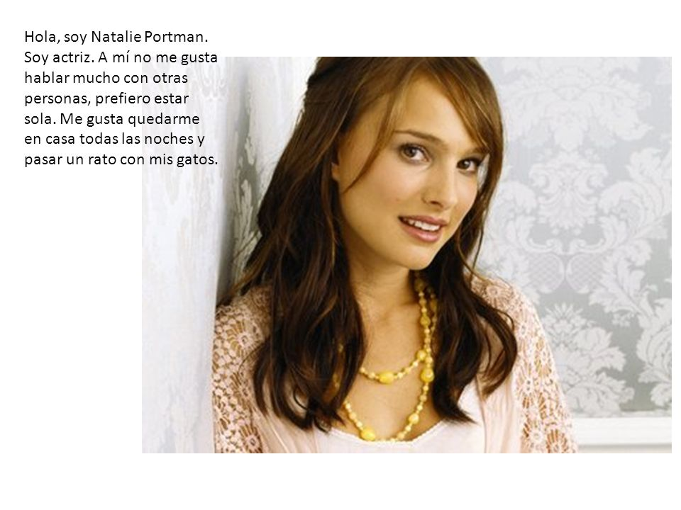 Hola, soy Natalie Portman. Soy actriz