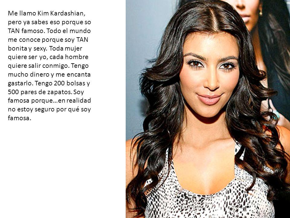 Me llamo Kim Kardashian, pero ya sabes eso porque so TAN famoso