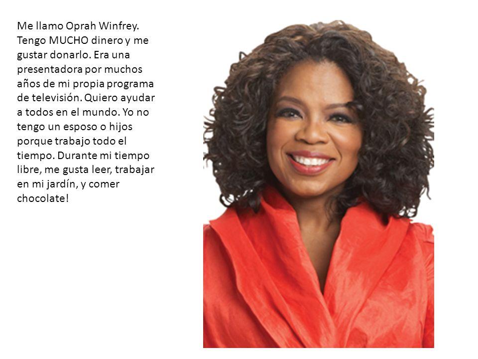 Me llamo Oprah Winfrey. Tengo MUCHO dinero y me gustar donarlo