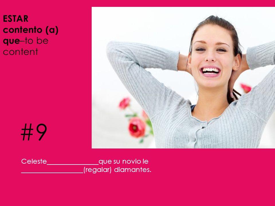 #9 ESTAR contento (a) que–to be content