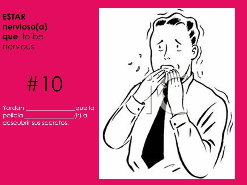 #10 ESTAR nervioso(a) que–to be nervous