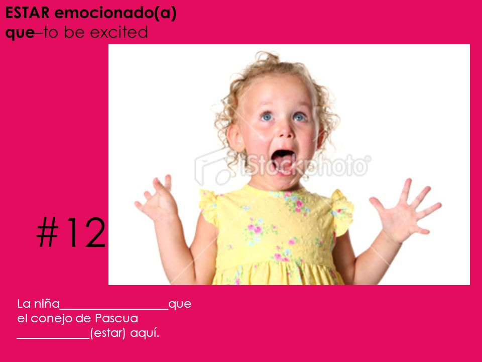 #12 ESTAR emocionado(a) que–to be excited