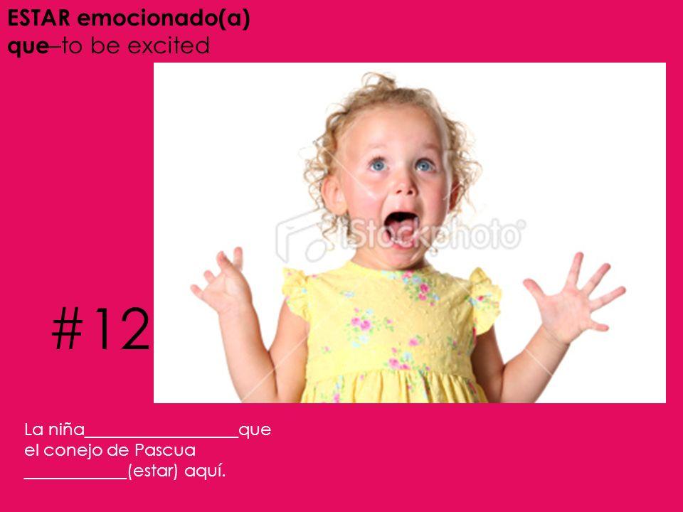 #12 ESTAR emocionado(a) que–to be excited