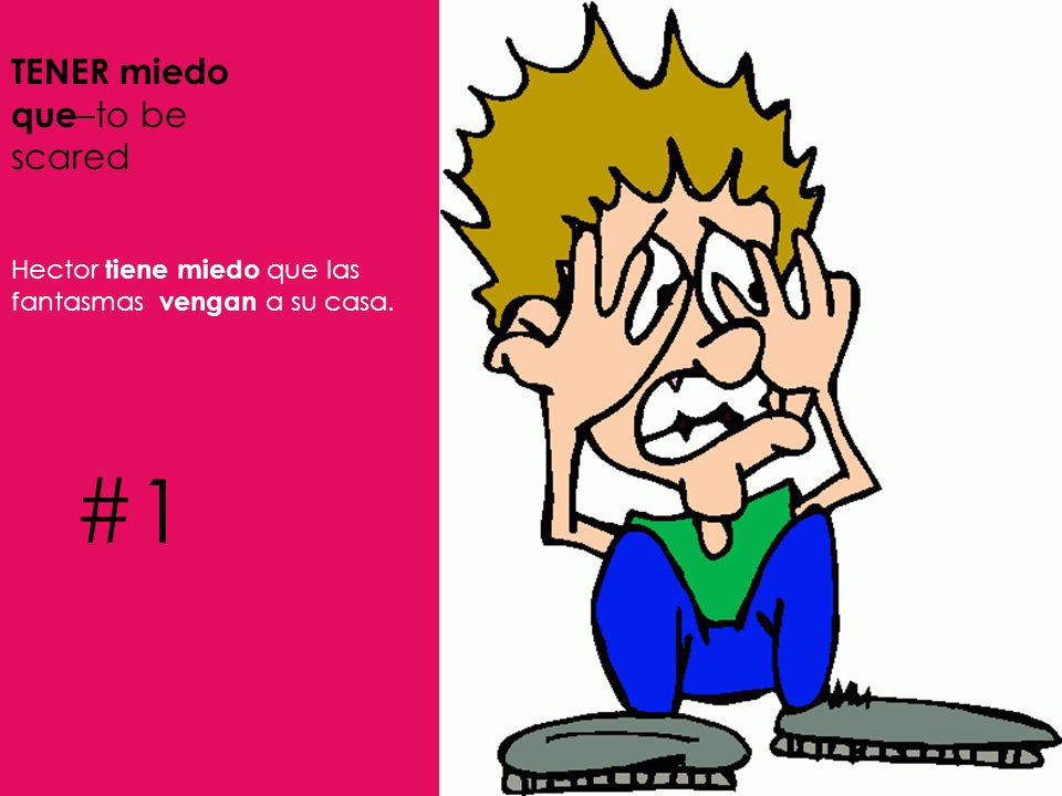#1 TENER miedo que–to be scared